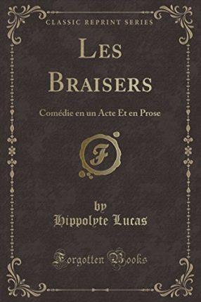 Les Braisers: Comedie En Un Acte Et En Prose (Clas...